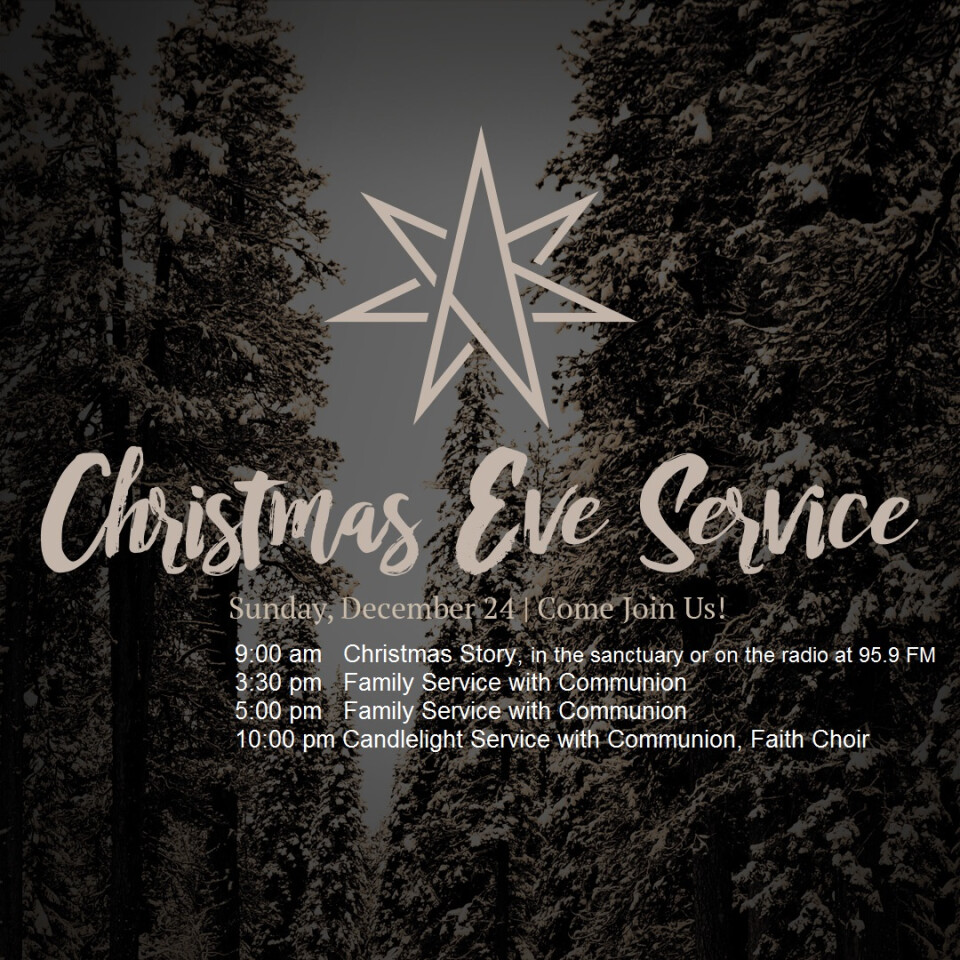 Christmas Eve Services, 9:00 am, 3:30 pm, 5:00 pm; and 10:00 pm