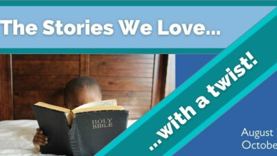 Upcoming Sermon Series: The Stories We Love...With A Twist!
